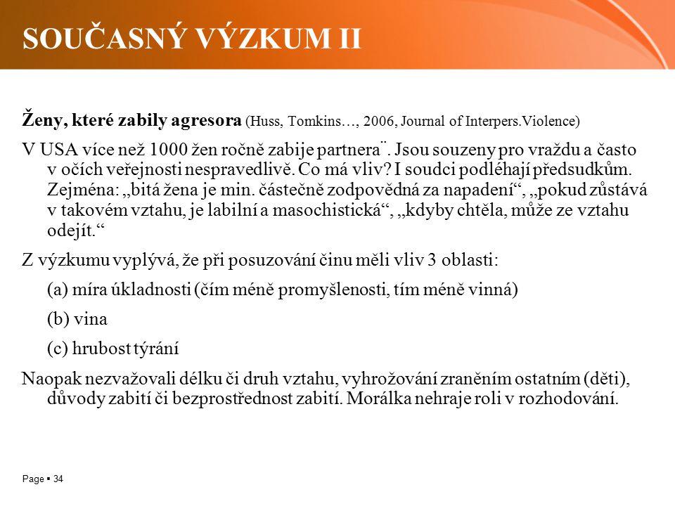 Page  34 SOUČASNÝ VÝZKUM II Ženy, které zabily agresora (Huss, Tomkins…, 2006, Journal of Interpers.Violence) V USA více než 1000 žen ročně zabije pa
