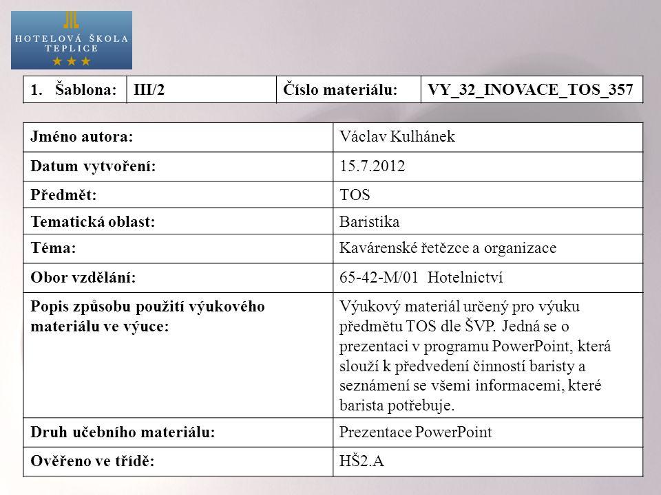 Jméno autora:Václav Kulhánek Datum vytvoření:15.7.2012 Předmět:TOS Tematická oblast:Baristika Téma:Kavárenské řetězce a organizace Obor vzdělání:65-42