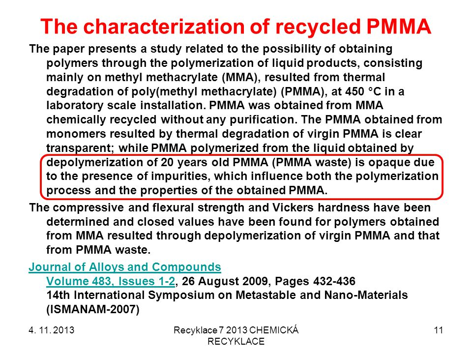 4. 11. 2013Recyklace 7 2013 CHEMICKÁ RECYKLACE 11 The characterization of recycled PMMA The paper presents a study related to the possibility of obtai