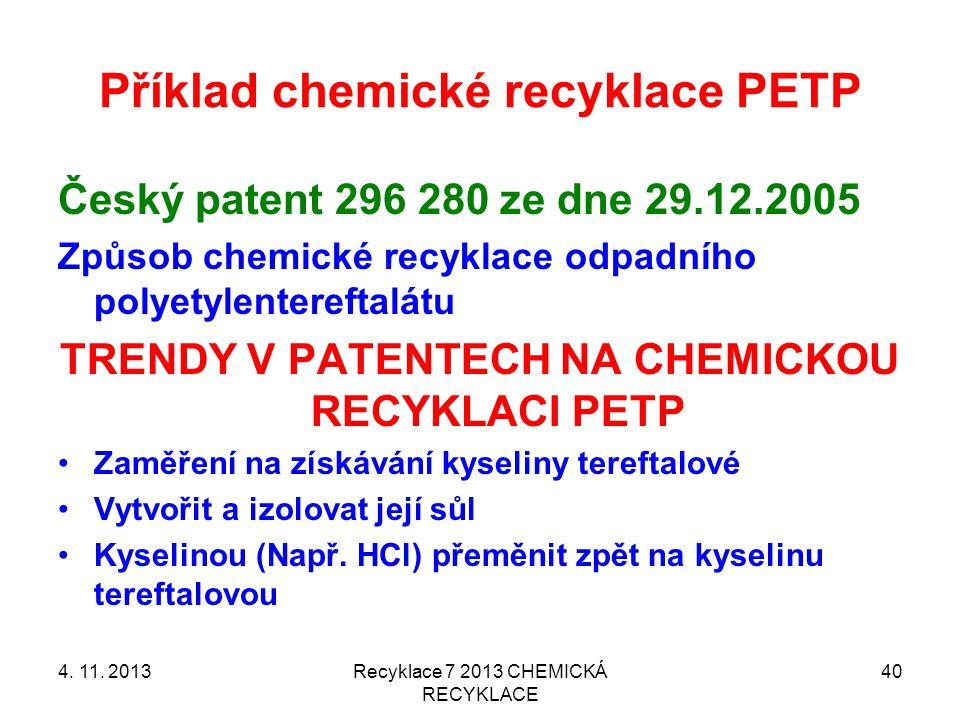 Příklad chemické recyklace PETP Český patent 296 280 ze dne 29.12.2005 Způsob chemické recyklace odpadního polyetylentereftalátu TRENDY V PATENTECH NA CHEMICKOU RECYKLACI PETP Zaměření na získávání kyseliny tereftalové Vytvořit a izolovat její sůl Kyselinou (Např.