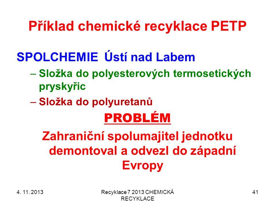 Příklad chemické recyklace PETP SPOLCHEMIE Ústí nad Labem –Složka do polyesterových termosetických pryskyřic –Složka do polyuretanů PROBLÉM Zahraniční spolumajitel jednotku demontoval a odvezl do západní Evropy 4.