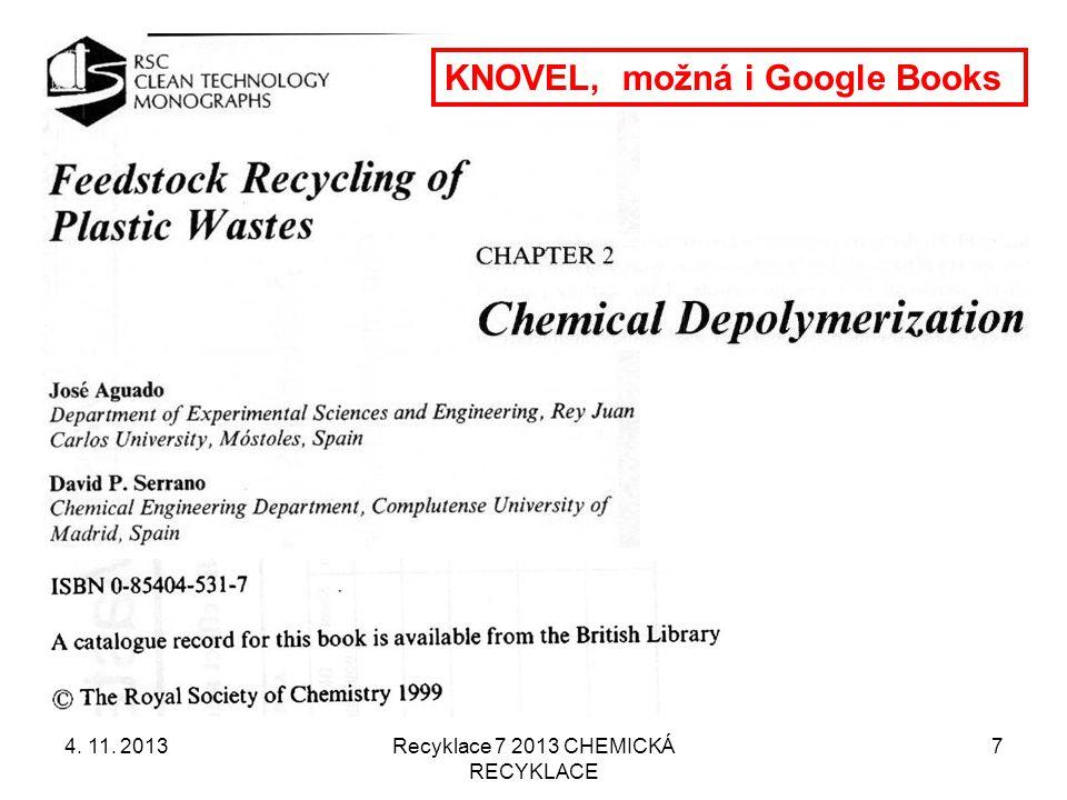 4. 11. 2013Recyklace 7 2013 CHEMICKÁ RECYKLACE 38 Teplota cca. 50 °C Katalýza Alkalická (bazická)