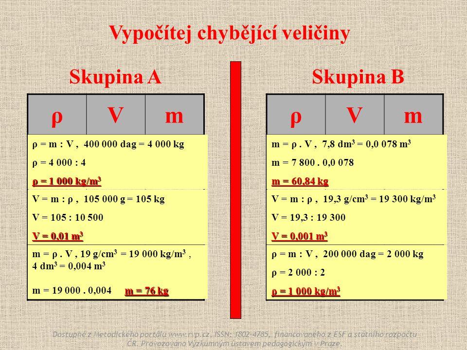 Skupina ASkupina B ρVm . 4m34m3 400 000 dag 10 500 kg/m 3 .