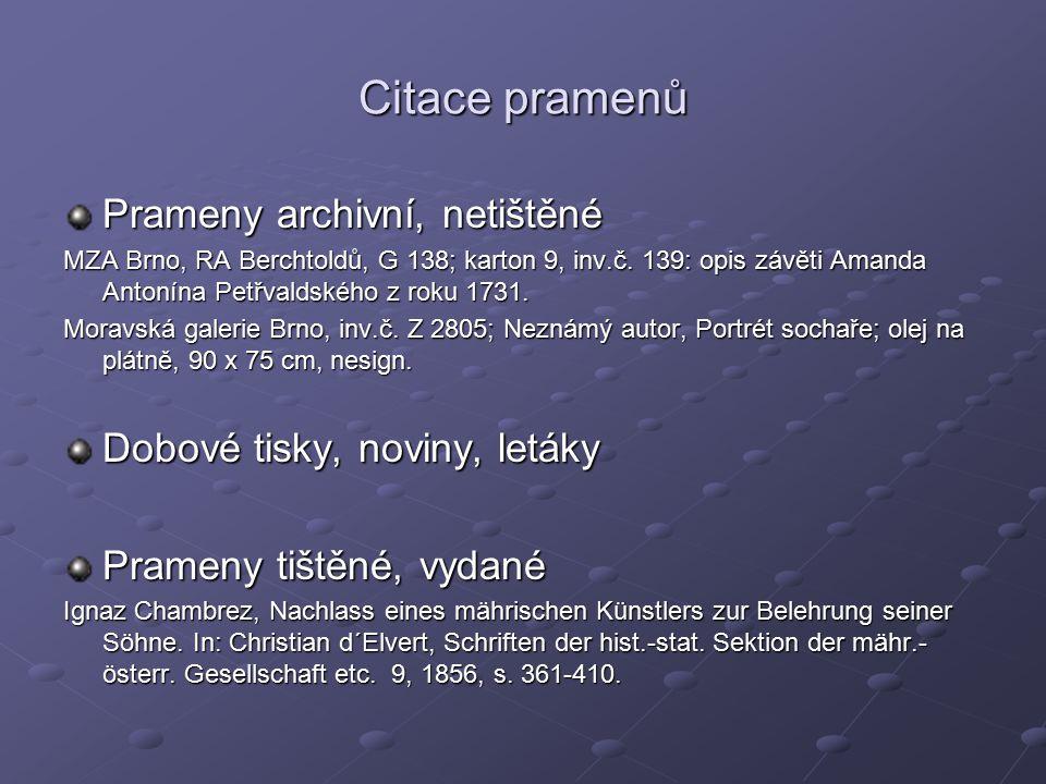 Citace pramenů Prameny archivní, netištěné MZA Brno, RA Berchtoldů, G 138; karton 9, inv.č. 139: opis závěti Amanda Antonína Petřvaldského z roku 1731