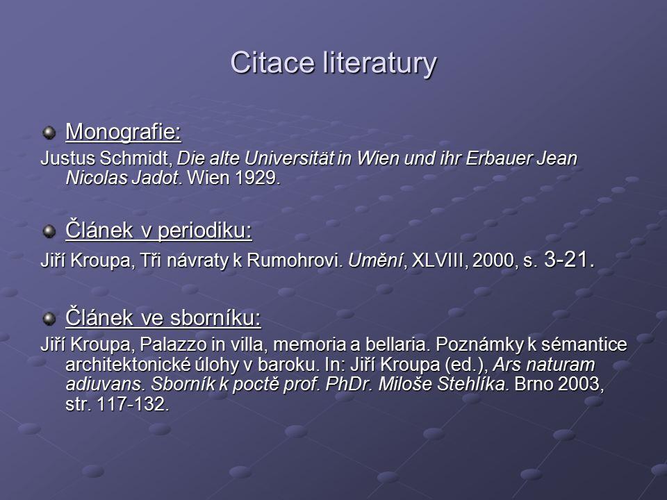 Citace literatury Monografie: Justus Schmidt, Die alte Universität in Wien und ihr Erbauer Jean Nicolas Jadot. Wien 1929. Článek v periodiku: Jiří Kro