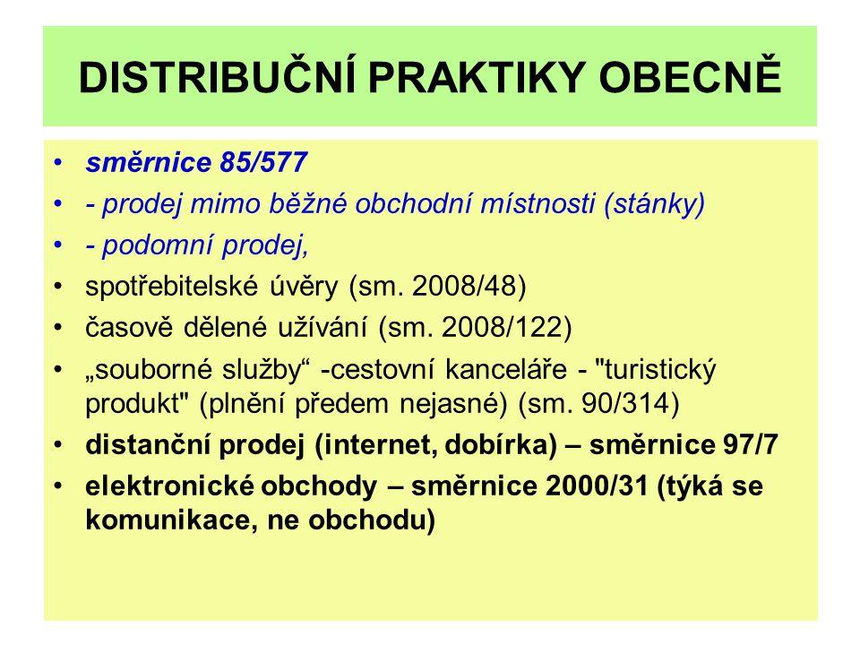 DISTRIBUČNÍ PRAKTIKY OBECNĚ směrnice 85/577 - prodej mimo běžné obchodní místnosti (stánky) - podomní prodej, spotřebitelské úvěry (sm. 2008/48) časov