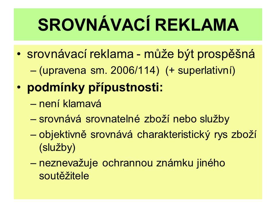 SROVNÁVACÍ REKLAMA srovnávací reklama - může být prospěšná –(upravena sm. 2006/114) (+ superlativní) podmínky přípustnosti: –není klamavá –srovnává sr