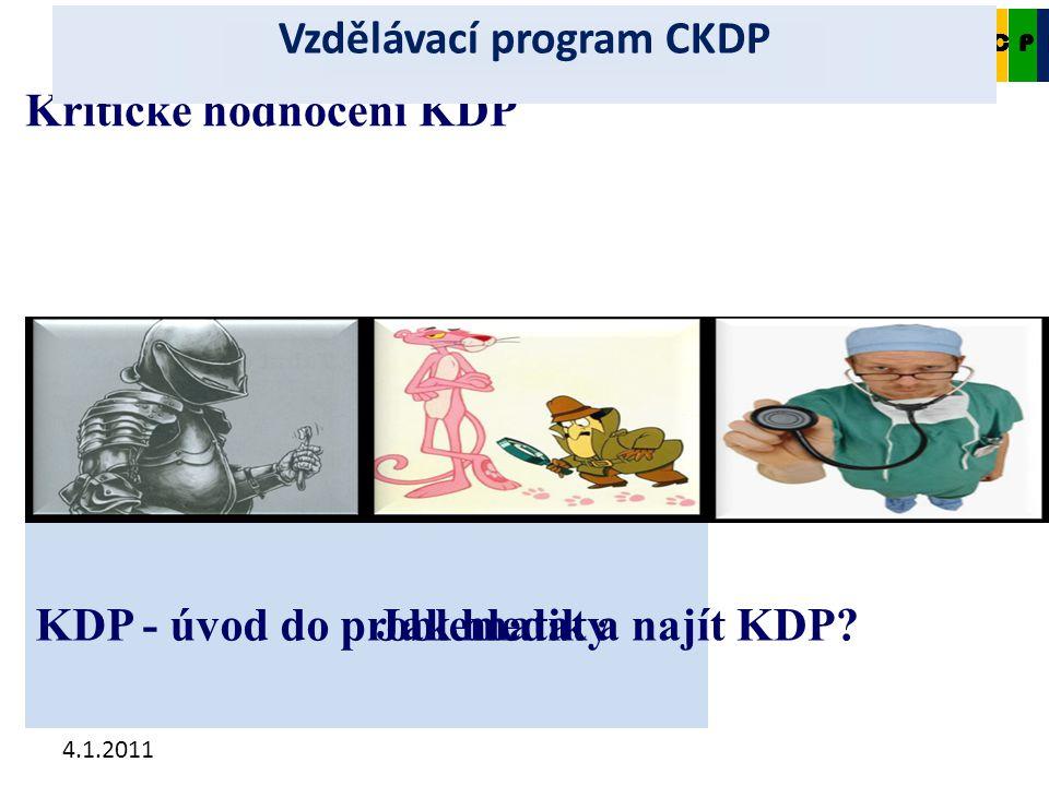 4.1.2011 Jak hledat a najít KDP? Kritické hodnocení KDP KDP - úvod do problematiky CKDP Vzdělávací program CKDP