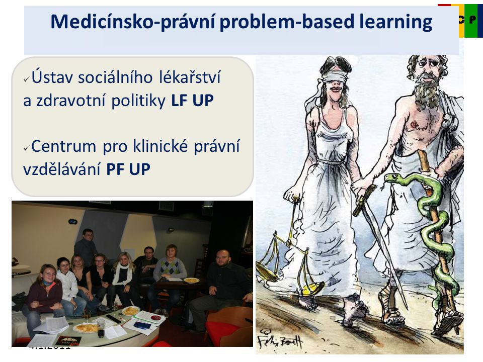 4.1.2011 Ústav sociálního lékařství a zdravotní politiky LF UP Centrum pro klinické právní vzdělávání PF UP CKDP Medicínsko-právní problem-based learn