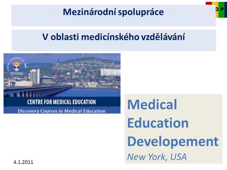 4.1.2011 CKDP Mezinárodní spolupráce Medical Education Developement New York, USA V oblasti medicínského vzdělávání