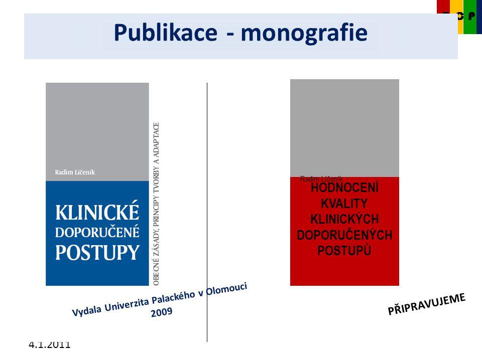 4.1.2011 HODNOCENÍ KVALITY KLINICKÝCH DOPORUČENÝCH POSTUPŮ Radim Líčeník PŘIPRAVUJEME Vydala Univerzita Palackého v Olomouci 2009 CKDP Publikace - monografie
