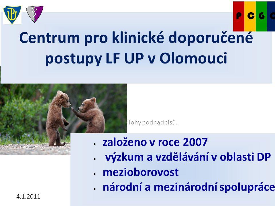 Klepnutím lze upravit styl předlohy podnadpisů. 4.1.2011 Centrum pro klinické doporučené postupy LF UP v Olomouci  založeno v roce 2007  výzkum a vz