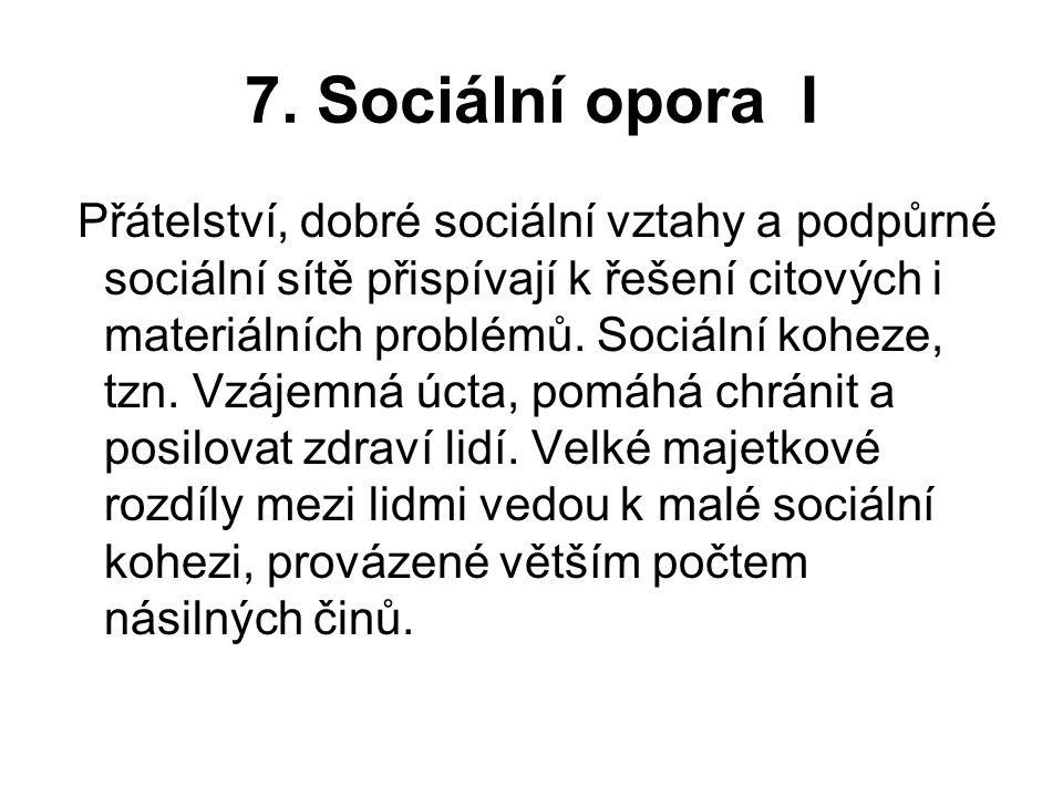 7. Sociální opora I Přátelství, dobré sociální vztahy a podpůrné sociální sítě přispívají k řešení citových i materiálních problémů. Sociální koheze,
