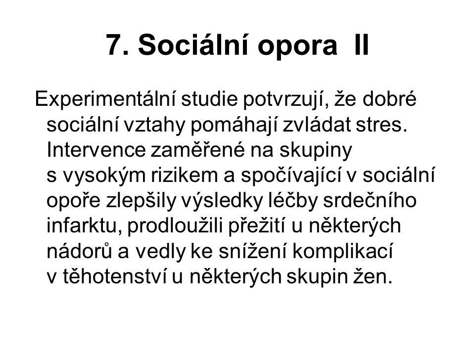 7. Sociální opora II Experimentální studie potvrzují, že dobré sociální vztahy pomáhají zvládat stres. Intervence zaměřené na skupiny s vysokým rizike