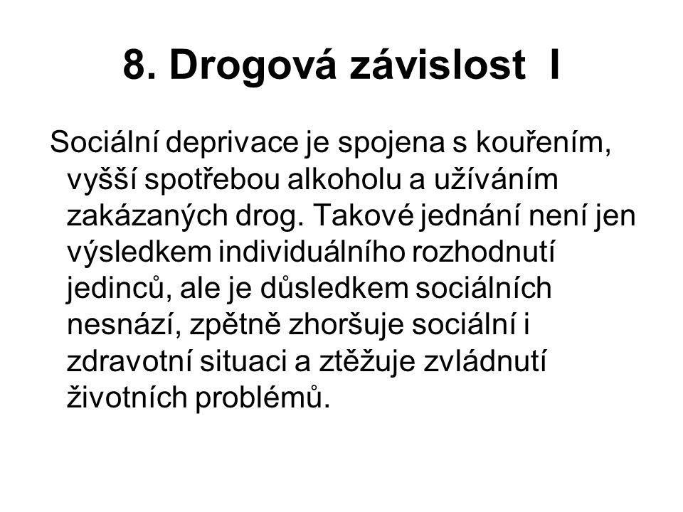 8. Drogová závislost I Sociální deprivace je spojena s kouřením, vyšší spotřebou alkoholu a užíváním zakázaných drog. Takové jednání není jen výsledke