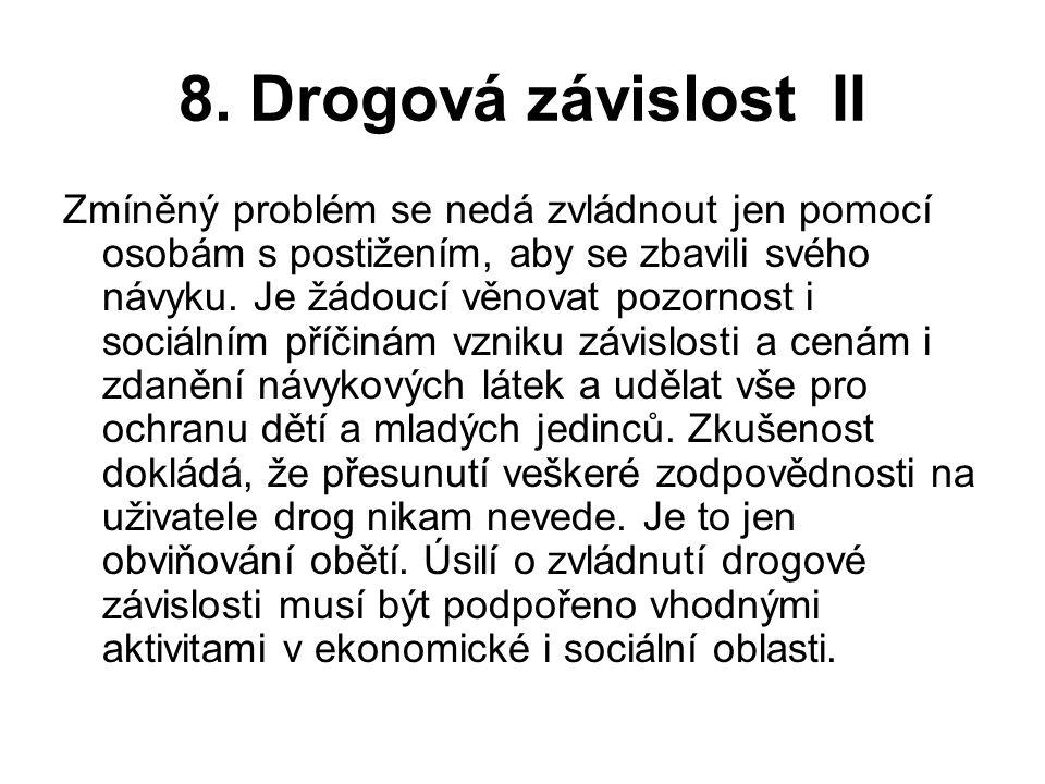 8. Drogová závislost II Zmíněný problém se nedá zvládnout jen pomocí osobám s postižením, aby se zbavili svého návyku. Je žádoucí věnovat pozornost i