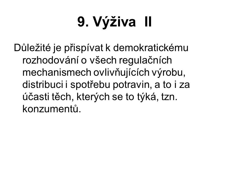 9. Výživa II Důležité je přispívat k demokratickému rozhodování o všech regulačních mechanismech ovlivňujících výrobu, distribuci i spotřebu potravin,