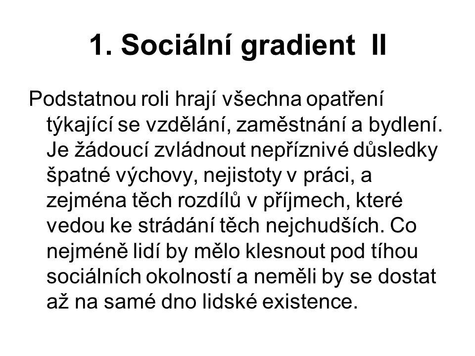1. Sociální gradient II Podstatnou roli hrají všechna opatření týkající se vzdělání, zaměstnání a bydlení. Je žádoucí zvládnout nepříznivé důsledky šp