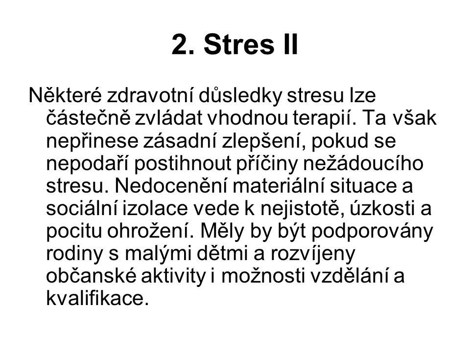 2. Stres II Některé zdravotní důsledky stresu lze částečně zvládat vhodnou terapií. Ta však nepřinese zásadní zlepšení, pokud se nepodaří postihnout p