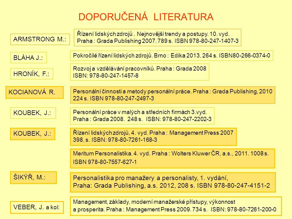 DOPORUČENÁ LITERATURA KOUBEK, J.: Personální práce v malých a středních firmách 3.vyd. Praha : Grada 2008. 248 s. ISBN: 978-80-247-2202-3 KOCIANOVÁ R.