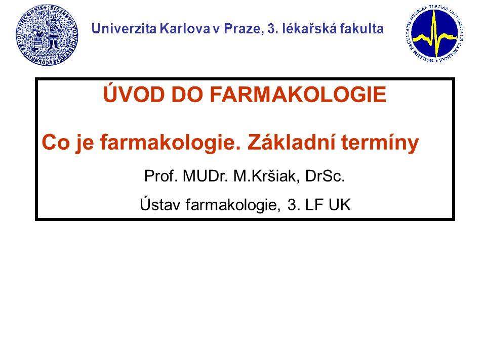 ÚVOD DO FARMAKOLOGIE Co je farmakologie. Základní termíny Prof. MUDr. M.Kršiak, DrSc. Ústav farmakologie, 3. LF UK Univerzita Karlova v Praze, 3. léka