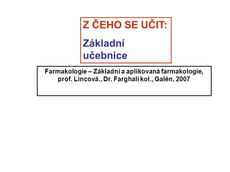 Farmakologie – Základní a aplikovaná farmakologie, prof. Lincová., Dr. Farghali kol., Galén, 2007 Z ČEHO SE UČIT: Základní učebnice