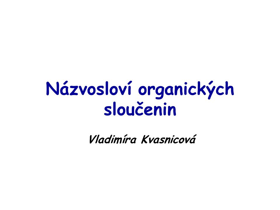 NÁZVOSLOVÍ ORGANICKÉ CHEMIE Novelizovaná pravidla (od r.