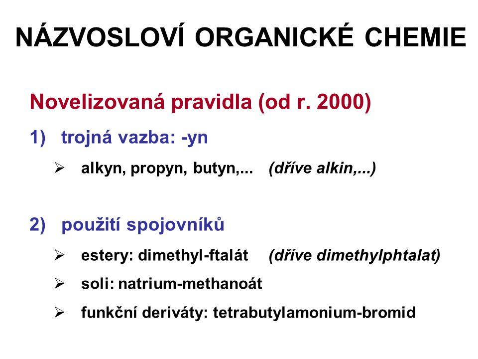 NÁZVOSLOVÍ ORGANICKÉ CHEMIE Novelizovaná pravidla (od r. 2000) 1)trojná vazba: -yn  alkyn, propyn, butyn,...(dříve alkin,...) 2)použití spojovníků 