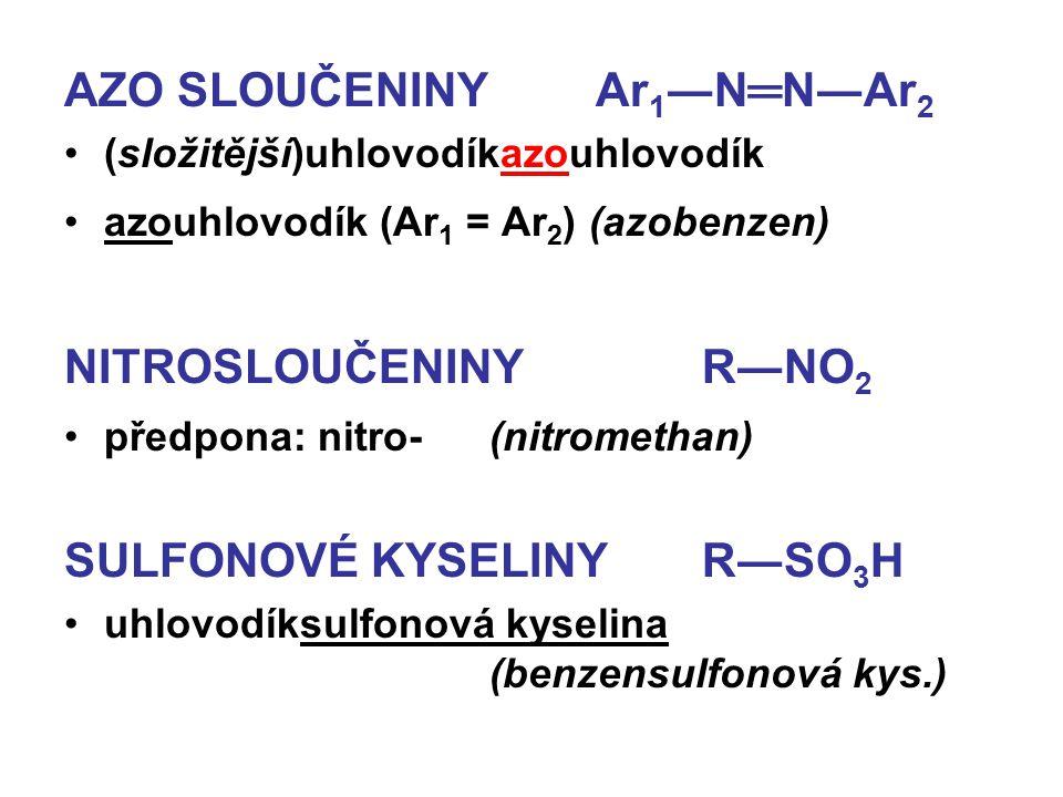 AZO SLOUČENINYAr 1 ―N═N―Ar 2 (složitější)uhlovodíkazouhlovodík azouhlovodík (Ar 1 = Ar 2 ) (azobenzen) NITROSLOUČENINYR―NO 2 předpona: nitro-(nitromet