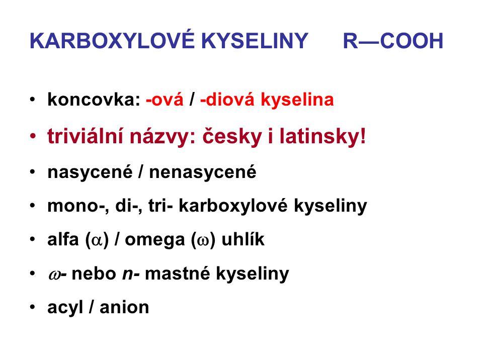 KARBOXYLOVÉ KYSELINY R―COOH koncovka: -ová / -diová kyselina triviální názvy: česky i latinsky! nasycené / nenasycené mono-, di-, tri- karboxylové kys