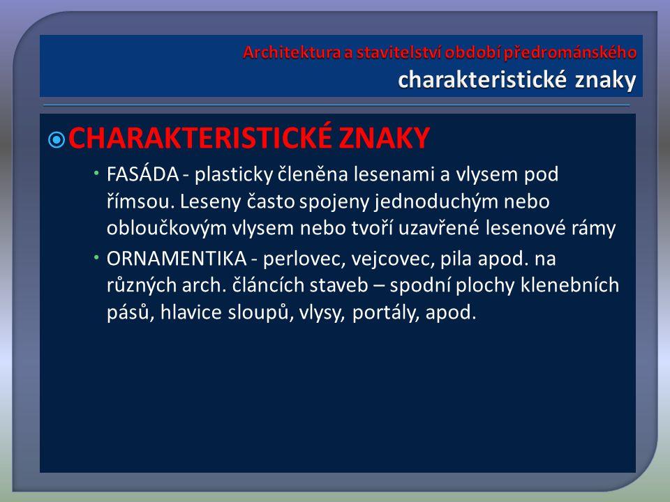  CHARAKTERISTICKÉ ZNAKY  FASÁDA - plasticky členěna lesenami a vlysem pod římsou.