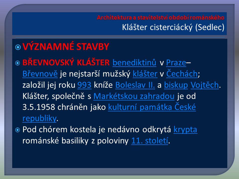  VÝZNAMNÉ STAVBY  BŘEVNOVSKÝ KLÁŠTER benediktinů v Praze– Břevnově je nejstarší mužský klášter v Čechách; založil jej roku 993 kníže Boleslav II.