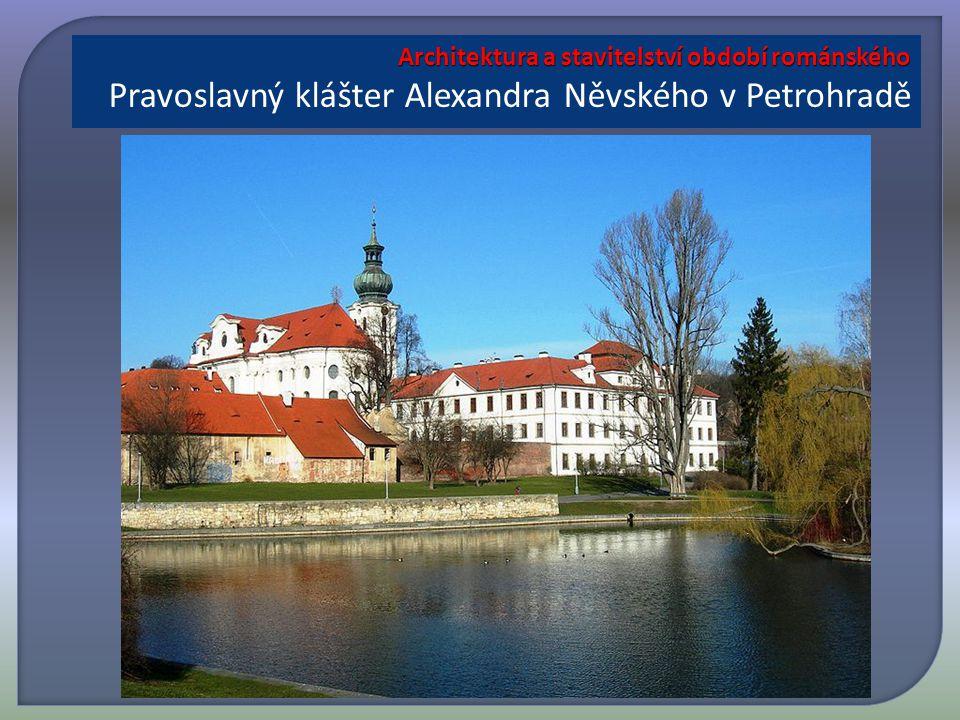 Architektura a stavitelství období románského Architektura a stavitelství období románského Pravoslavný klášter Alexandra Něvského v Petrohradě