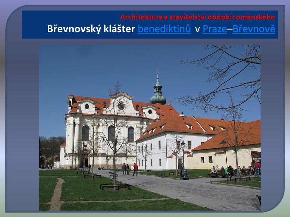 Architektura a stavitelství období románského Architektura a stavitelství období románského Břevnovský klášter benediktinů v Praze–BřevnověbenediktinůPrazeBřevnově