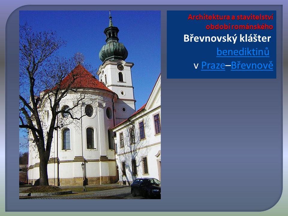 Architektura a stavitelství období románského Architektura a stavitelství období románského Břevnovský klášter benediktinů v Praze–BřevnověPrazeBřevnově