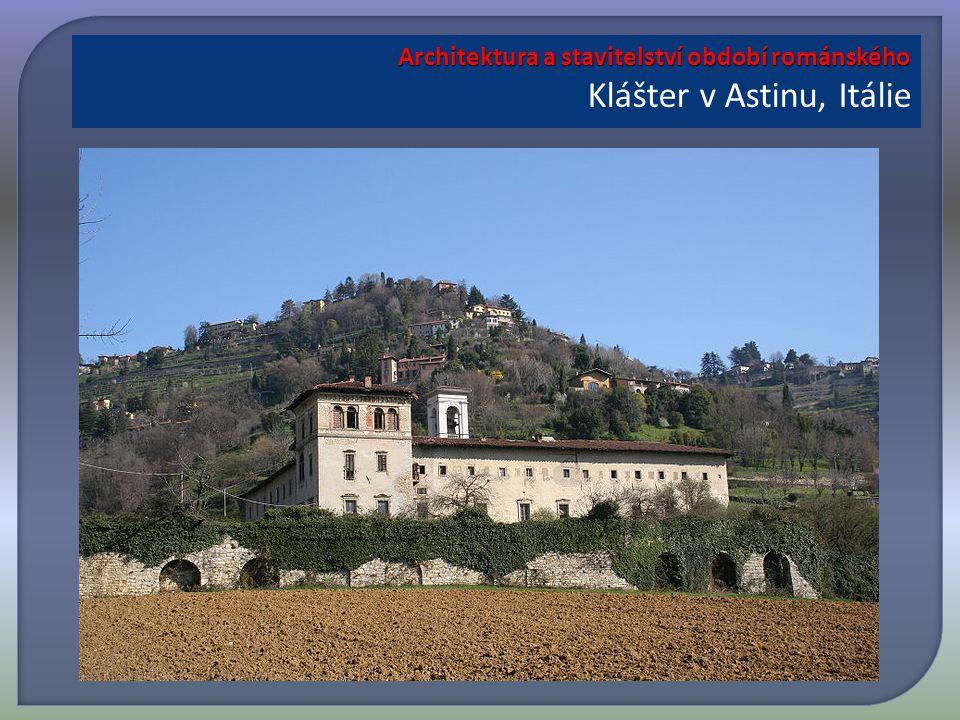 Architektura a stavitelství období románského Architektura a stavitelství období románského Klášter v Astinu, Itálie