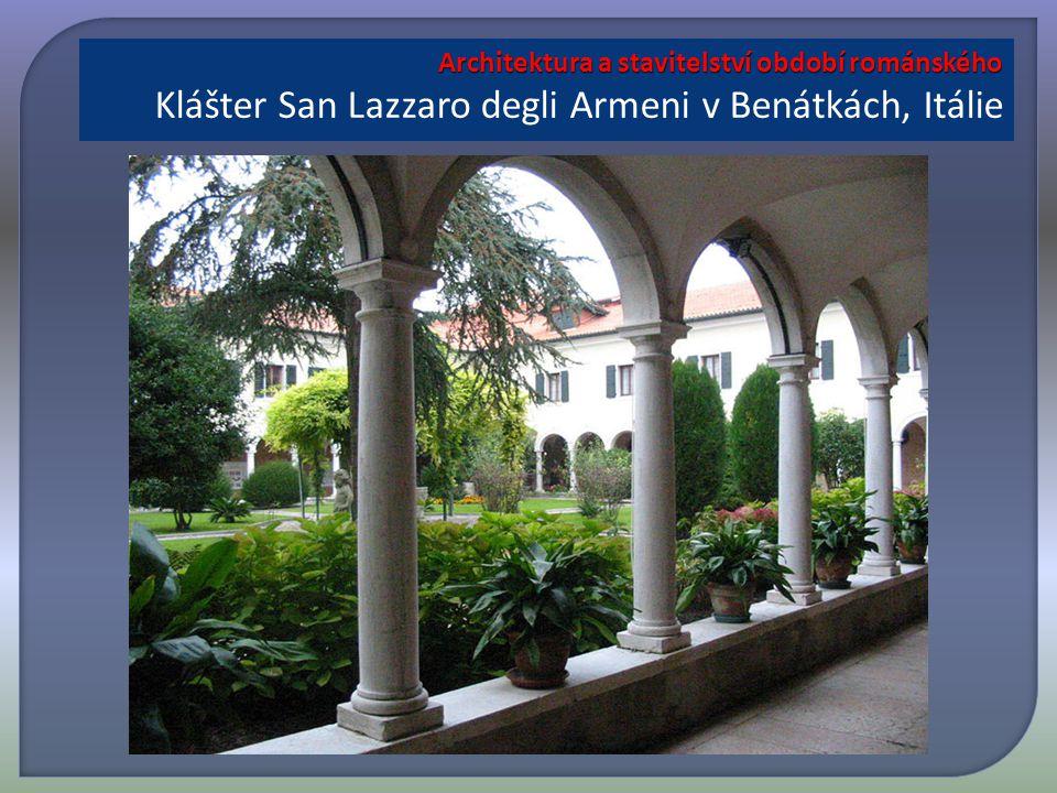 Architektura a stavitelství období románského Architektura a stavitelství období románského Klášter San Lazzaro degli Armeni v Benátkách, Itálie