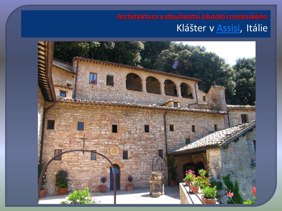 Architektura a stavitelství období románského Architektura a stavitelství období románského Klášter v Assisi, ItálieAssisi