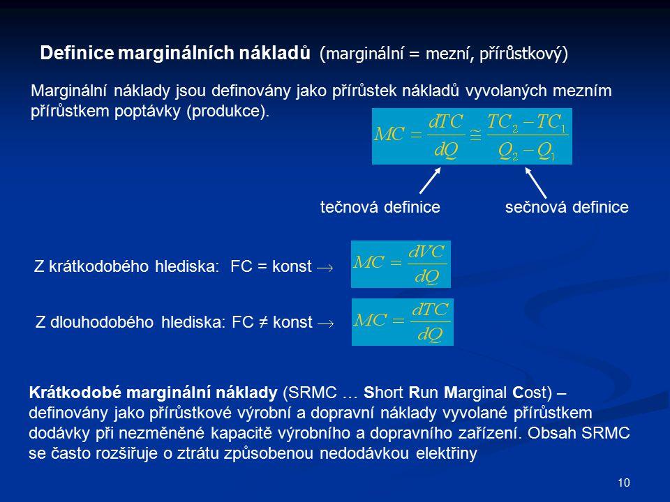 10 Definice marginálních nákladů (marginální = mezní, přírůstkový) Marginální náklady jsou definovány jako přírůstek nákladů vyvolaných mezním přírůst