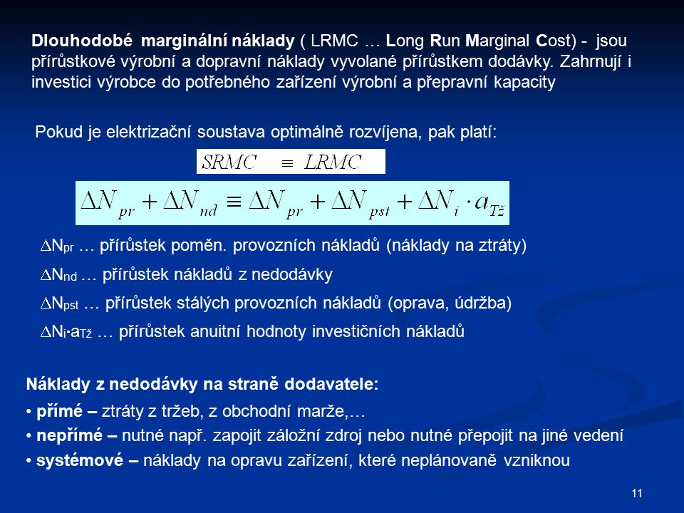 11 Dlouhodobé marginální náklady ( LRMC … Long Run Marginal Cost) - jsou přírůstkové výrobní a dopravní náklady vyvolané přírůstkem dodávky. Zahrnují