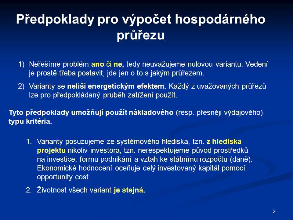 2 Předpoklady pro výpočet hospodárného průřezu 1)Neřešíme problém ano či ne, tedy neuvažujeme nulovou variantu. Vedení je prostě třeba postavit, jde j