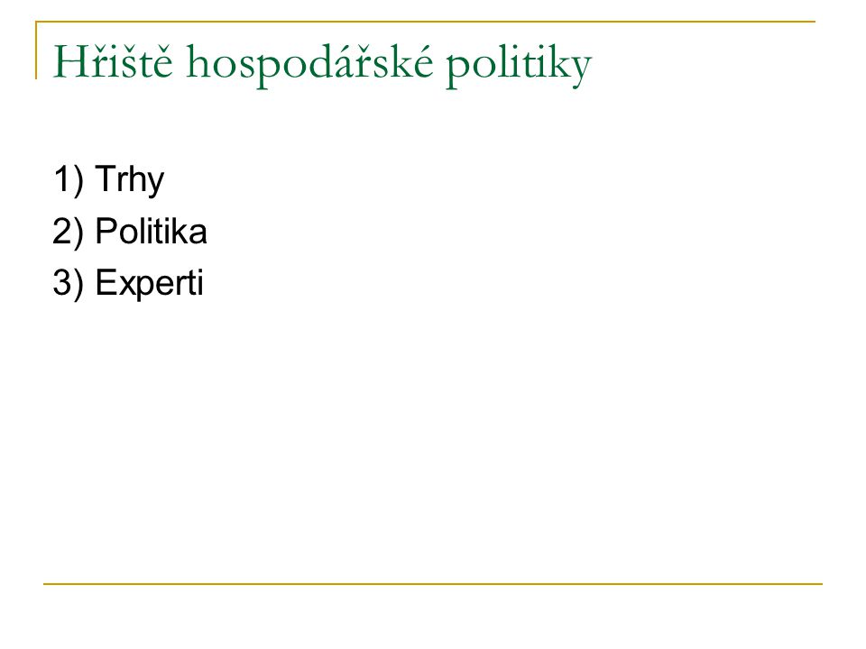 Hřiště hospodářské politiky 1) Trhy 2) Politika 3) Experti