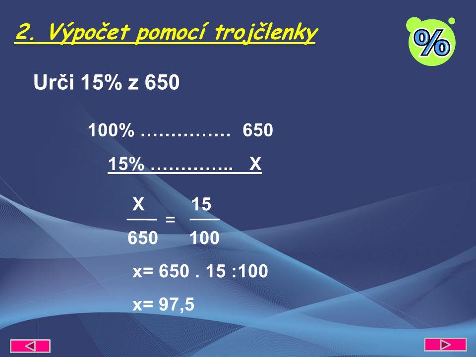 2. Výpočet pomocí trojčlenky X 15 650 100 x= 650.