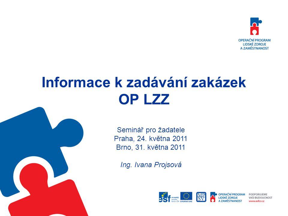 Informace k zadávání zakázek OP LZZ Seminář pro žadatele Praha, 24.