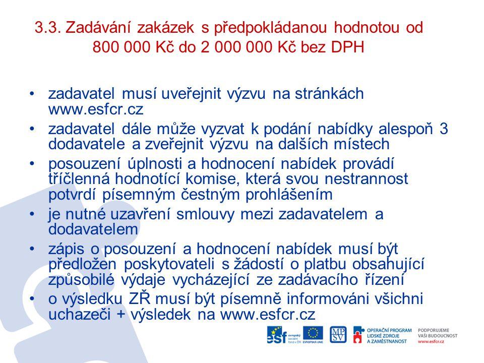 3.3. Zadávání zakázek s předpokládanou hodnotou od 800 000 Kč do 2 000 000 Kč bez DPH zadavatel musí uveřejnit výzvu na stránkách www.esfcr.cz zadavat