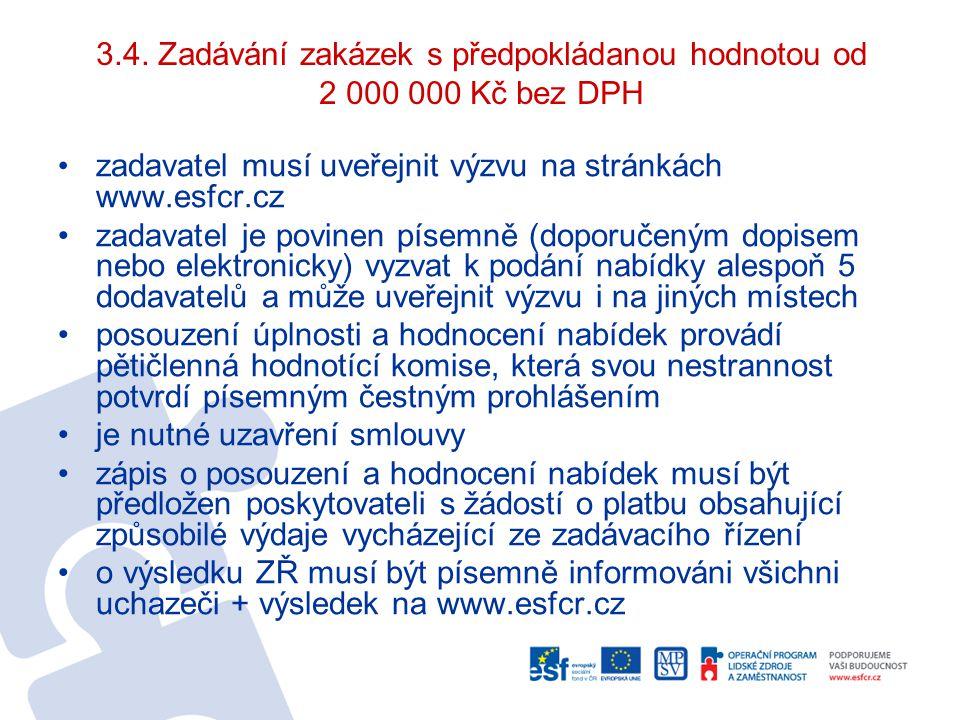 3.4. Zadávání zakázek s předpokládanou hodnotou od 2 000 000 Kč bez DPH zadavatel musí uveřejnit výzvu na stránkách www.esfcr.cz zadavatel je povinen