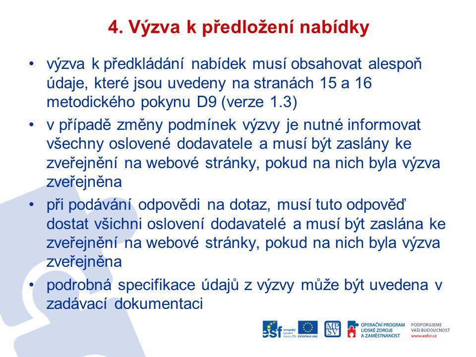 4. Výzva k předložení nabídky výzva k předkládání nabídek musí obsahovat alespoň údaje, které jsou uvedeny na stranách 15 a 16 metodického pokynu D9 (