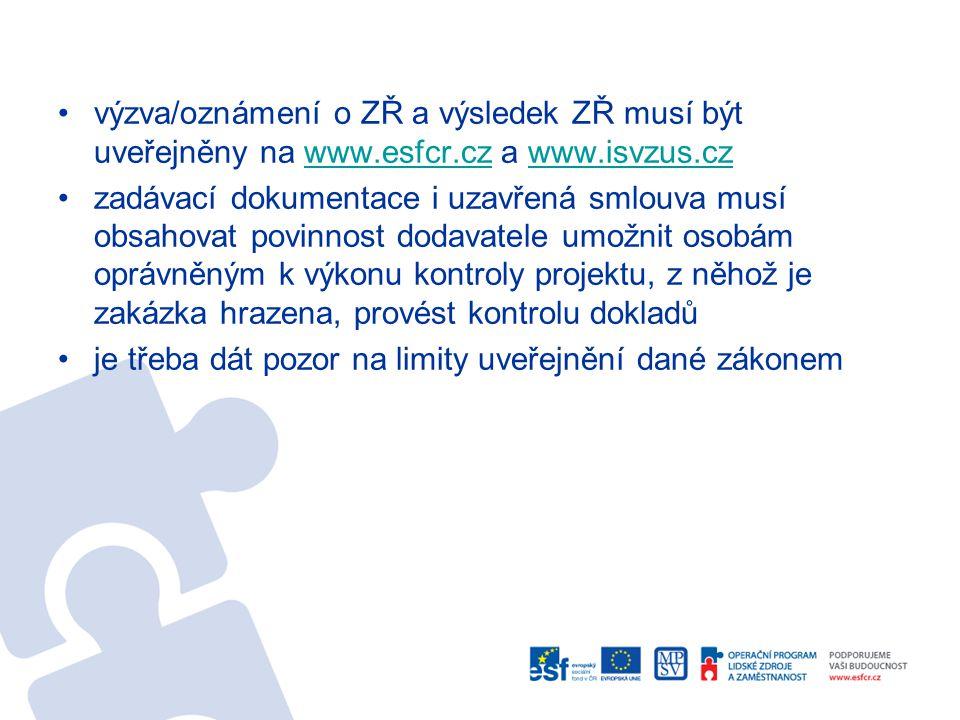 výzva/oznámení o ZŘ a výsledek ZŘ musí být uveřejněny na www.esfcr.cz a www.isvzus.czwww.esfcr.czwww.isvzus.cz zadávací dokumentace i uzavřená smlouva musí obsahovat povinnost dodavatele umožnit osobám oprávněným k výkonu kontroly projektu, z něhož je zakázka hrazena, provést kontrolu dokladů je třeba dát pozor na limity uveřejnění dané zákonem