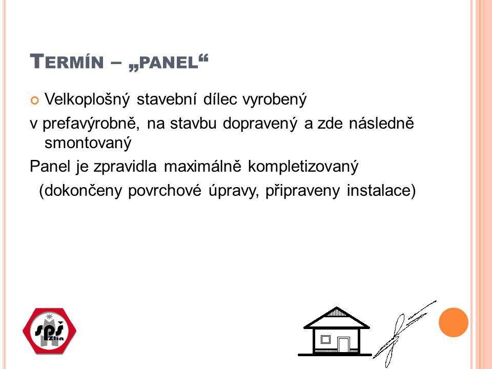 """T ERMÍN – """" PANEL Velkoplošný stavební dílec vyrobený v prefavýrobně, na stavbu dopravený a zde následně smontovaný Panel je zpravidla maximálně kompletizovaný (dokončeny povrchové úpravy, připraveny instalace)"""