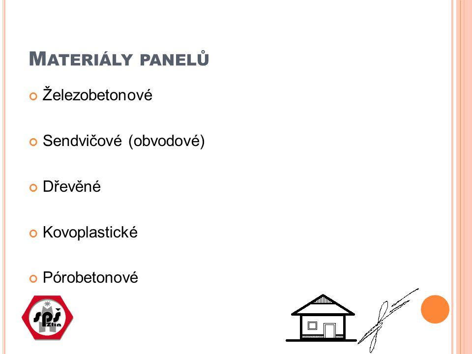 M ATERIÁLY PANELŮ Železobetonové Sendvičové (obvodové) Dřevěné Kovoplastické Pórobetonové